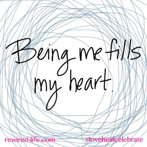 Love Affirmations. Being me fills my heart.