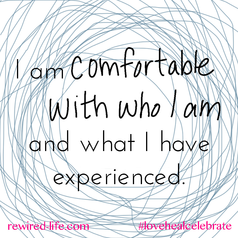 Love Affirmations. I am Comfortable with Who I am and what I have Experienced.