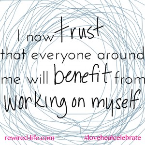 Love Yourself Affirmations, I now trust that everyone will benefit from working on myself.